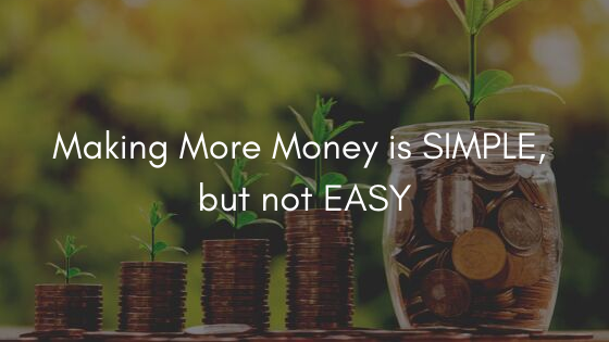 Making more money is SIMPLE, but not EASY